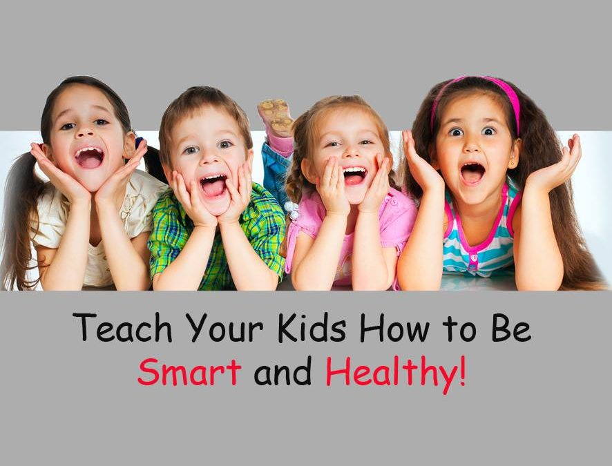 Teach Your Kids How to Be Smart and Healthy