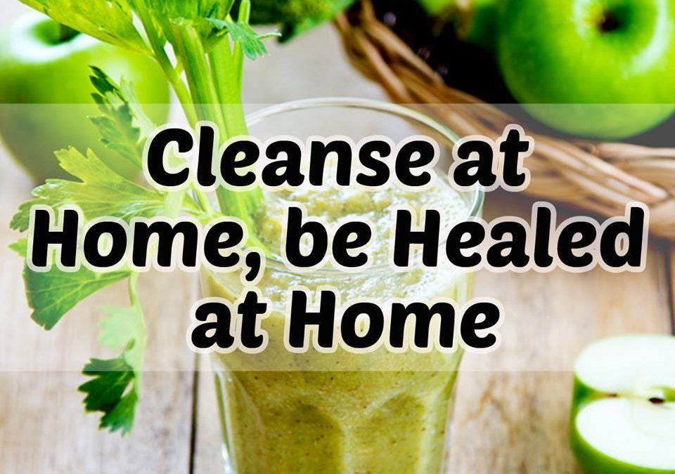 Cleanse at home, be healed at home